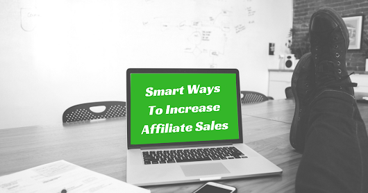 17 Smart Ways to Increase Affiliate Sales (Without Increasing Traffic)