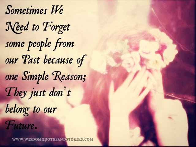 Forget Some People From Your Past Wisdom Quotes Stories