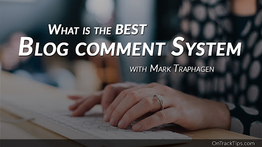 Which is the Best Comment System for your Blog?