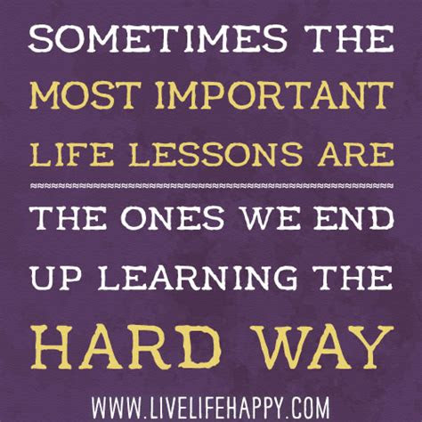 Learning Lessons Hard Way Quotes