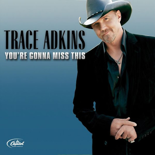 You're Gonna Miss This -- Trace Atkins (2007)