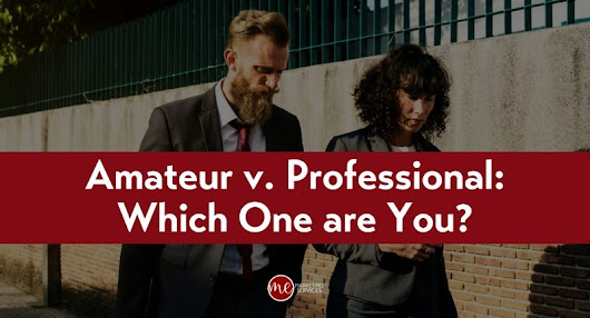 Amateur v. Professional - Which One are You? ME Marketing Services