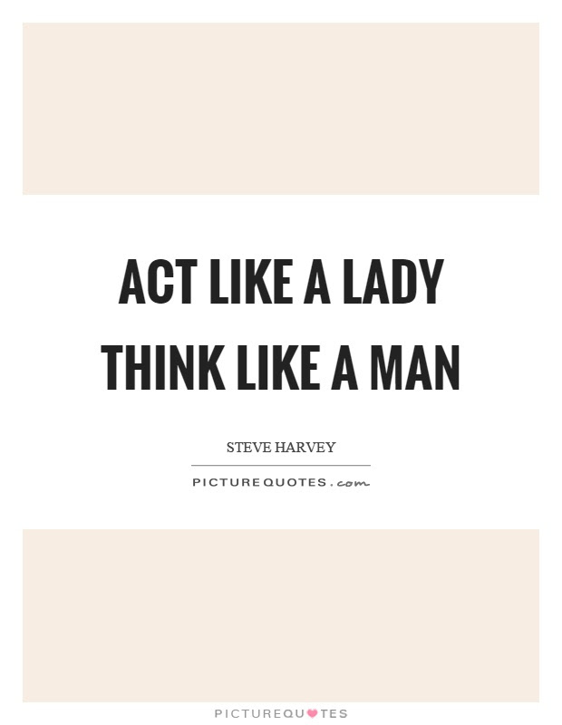 Act Like A Lady Think Like A Man Picture Quotes