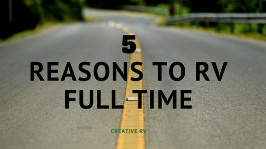 Five of the Best Reasons to RV Full time