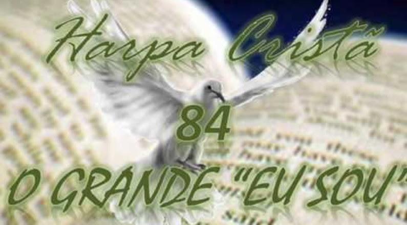 HARPA CRISTÃ - 84 - O GRANDE EU SOU