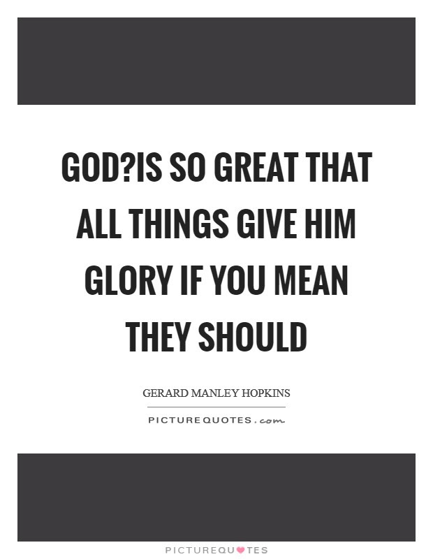 Give Glory To God Quotes Sayings Give Glory To God Picture Quotes