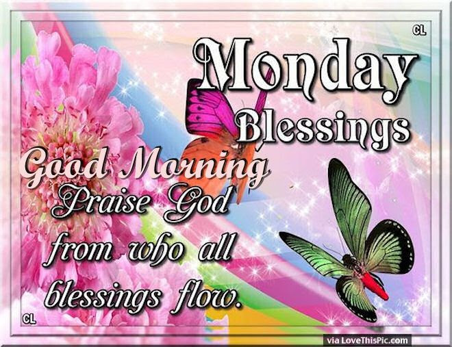 Good Morning Monday Blessings Praise God Pictures Photos And