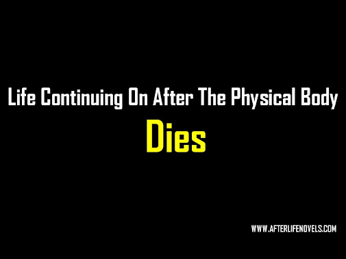 Life continues on after the physical body dies. That's what we call as Life…