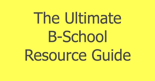 The Ultimate B-School Resource Guide