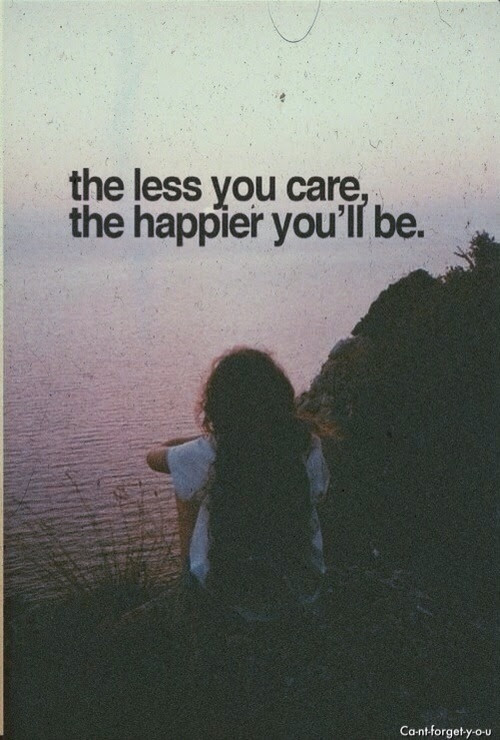 The Less You Care The Happier You Will Be Pictures Photos And
