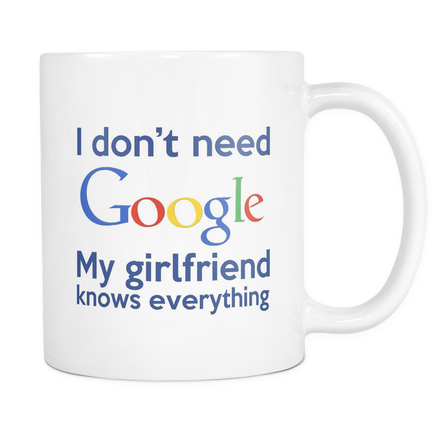 I Dont Need Google My Girl Friend Knows Everything Mug Christmast