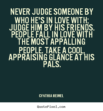 Never Judge Someone By Who Hes In Love With Judge Cynthia Heimel