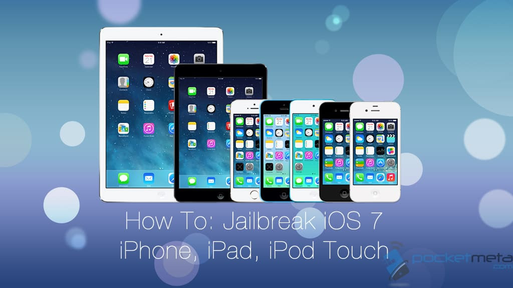 How To: Jailbreak iOS 7 On iPhone, iPad, And iPod Touch