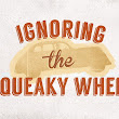 Changing Your Church - Leadership: Ignoring the Squeaky Wheel