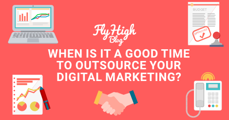 When is it a Good Time to Outsource your Digital Marketing? [4 MYTHS DEBUNKED] - Fly High Media