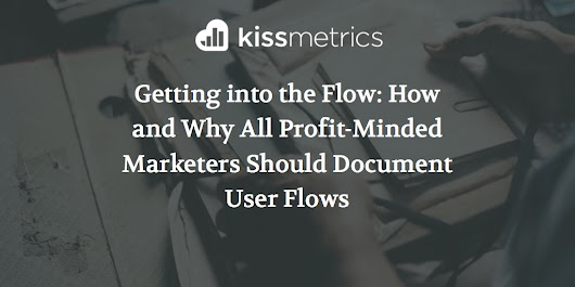 Getting into the Flow: How and Why All Profit-Minded Marketers Should Document User Flows