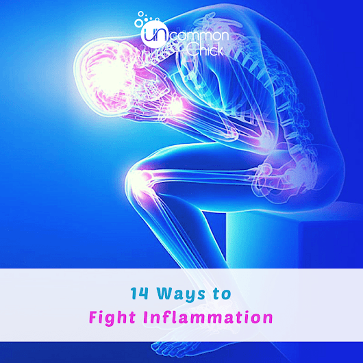 14 Ways to Fight Inflammation - Uncommon Chick