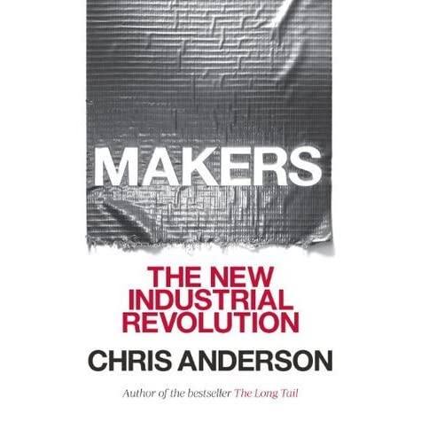a review of Makers: The New Industrial Revolution