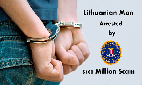 A Lithuanian Man Arrested By FBI, For Stealing $100 Million from 2 US Tech Companies