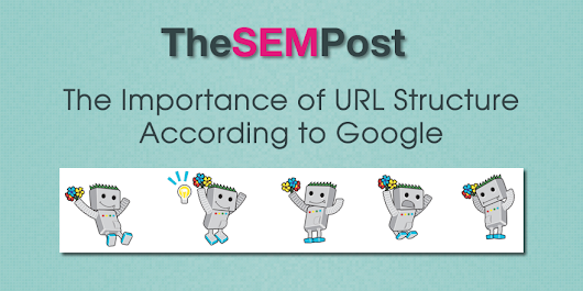 The Importance of URL Structure According to Google - The SEM Post