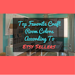 Top Favorite Craft Room Colors According To Etsy Sellers