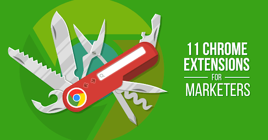 11 Google Chrome Extensions Every Social Media Marketer Needs