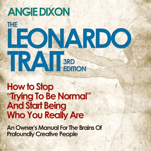 The Leonardo Trait, 3rd Edition: How to Stop Trying to Be 'Normal' and Start Being Who You Really Are