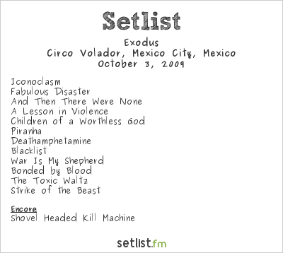 Exodus Setlist Circo Volador, Mexico City, Mexico 2009