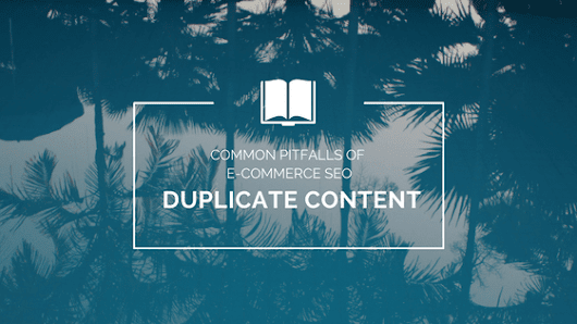 Common Pitfalls of E-Commerce SEO: Duplicate Content | Distilled
