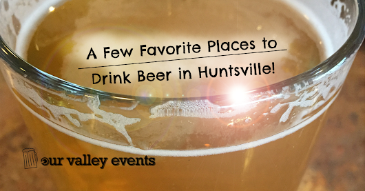 Where to Drink Beer in Huntsville • Our Valley Events