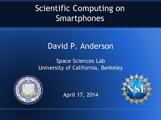 Scientific Computing on Smartphones David P. Anderson Space Sciences Lab University of California, Berkeley April 17, 2014