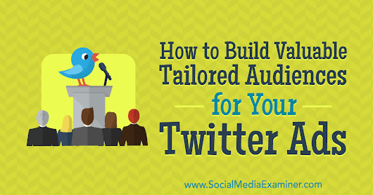 How to Build Valuable Tailored Audiences for Your Twitter Ads : Social Media Examiner
