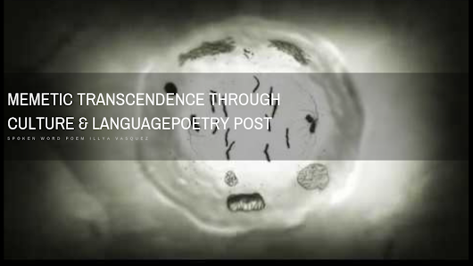 Memetic Transcendence Through Culture & Language|Spoken Word #poetry