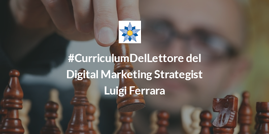 #CurriculumDelLettore di Luigi Ferrara: le letture di un Digital Marketing Strategist