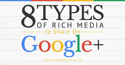 8 Types of Rich Media to Share on Google+ |