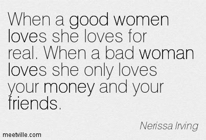 When A Good Women Loves She Loves For Real When A Bad Woman Loves