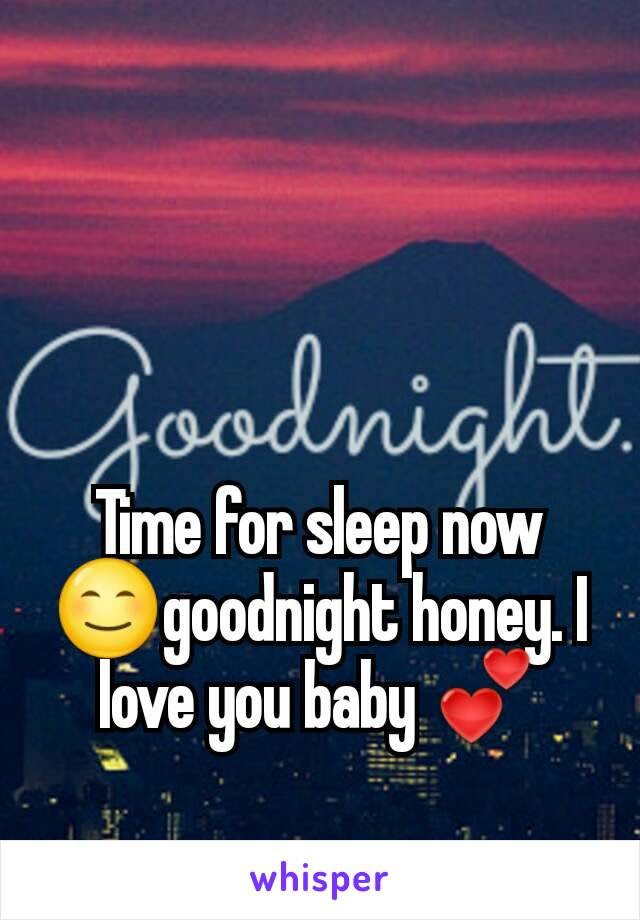 Time For Sleep Now Goodnight Honey I Love You Baby