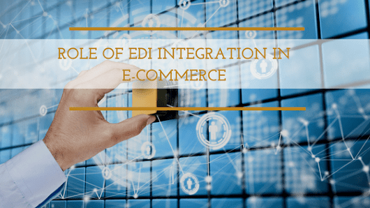 Role of EDI Integration in The Global E-commerce Trends 2018