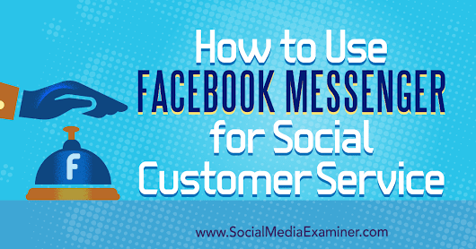 How to Use Facebook Messenger for Social Customer Service : Social Media Examiner