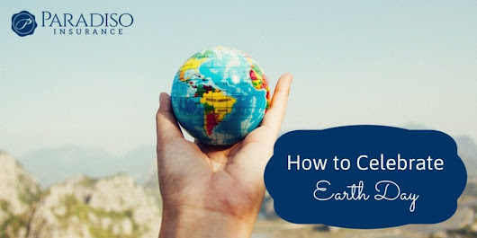 How to Celebrate Earth Day | Paradiso Insurance