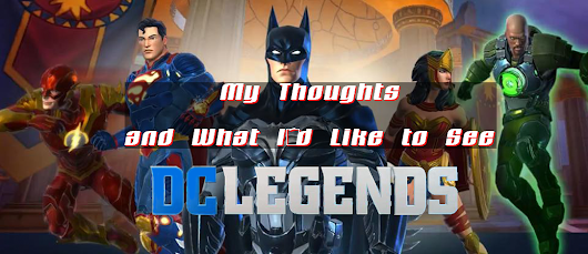 DC Legends Launches! Thoughts and What I'd Like to See