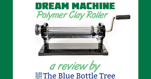 Dream Machine Polymer Clay Roller - A Review - The Blue Bottle Tree