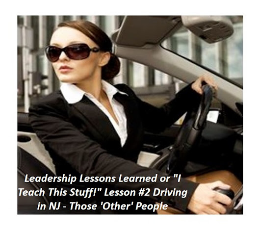 "Leadership Lessons Learned or ""I Teach This Stuff!"" Lesson #2 Driving in NJ - Those 'Other' People - Champions For Success"