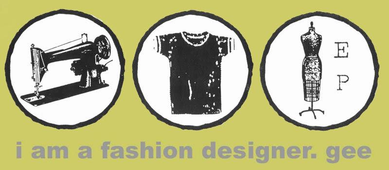i am a fashion designer. gee