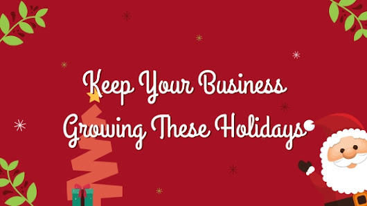 Keep Your Business Growing These Holidays