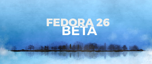 Announcing the Release of Fedora 26 Beta - Fedora Magazine