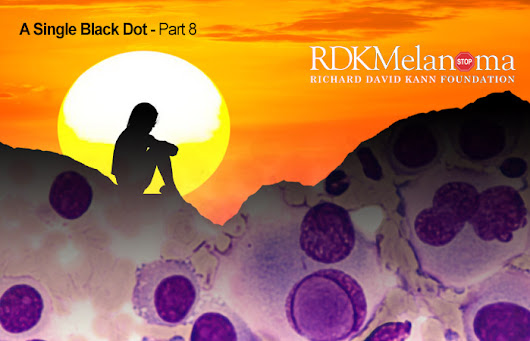 A Single Black Dot – Part 8 of 8 | RDK Melanoma Foundation