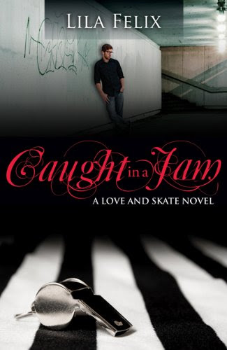 Caught In A Jam (Love and Skate) by Lila Felix