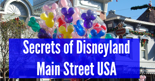 6 Incredible Secrets of Disneyland Main Street USA - Disney Dose