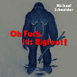 Oh Fuck, it's Bigfoot! – Twilight-Line Medien